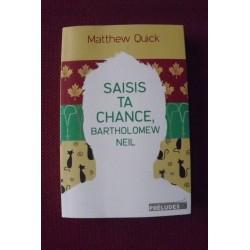 Matthew Quick : Saisie ta chance Bartholomew Neil
